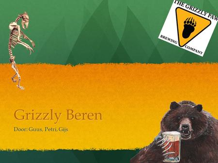 Grizzly Beren Door: Guus, Petri, Gijs.