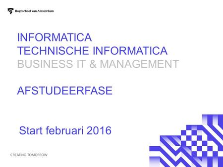 Informatica Technische Informatica Business IT & Management Afstudeerfase Start februari 2016.