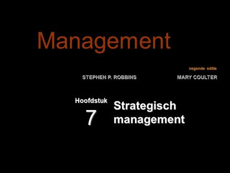 Negende editie STEPHEN P. ROBBINS MARY COULTER Strategisch management Hoofdstuk 7 Management.