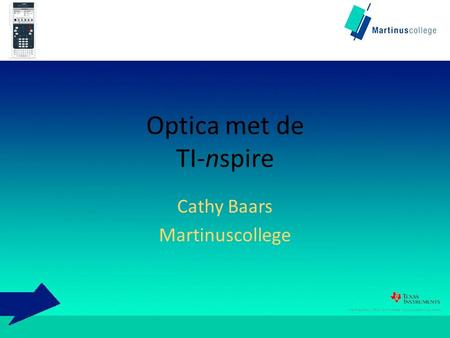 Optica met de TI-nspire Cathy Baars Martinuscollege.