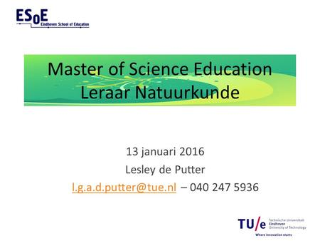 Master of Science Education Leraar Natuurkunde 13 januari 2016 Lesley de Putter – 040 247 5936.