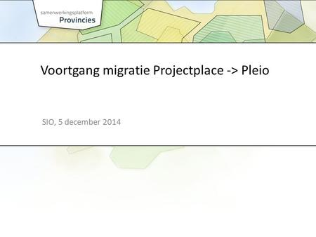 Voortgang migratie Projectplace -> Pleio SIO, 5 december 2014.