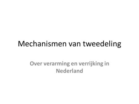 Mechanismen van tweedeling Over verarming en verrijking in Nederland.