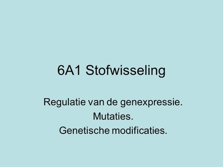 Regulatie van de genexpressie. Mutaties. Genetische modificaties.