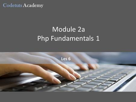 Codetuts Academy Les 6 Module 2a Php Fundamentals 1.