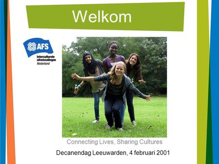 Welkom Decanendag Leeuwarden, 4 februari 2001 Connecting Lives, Sharing Cultures.