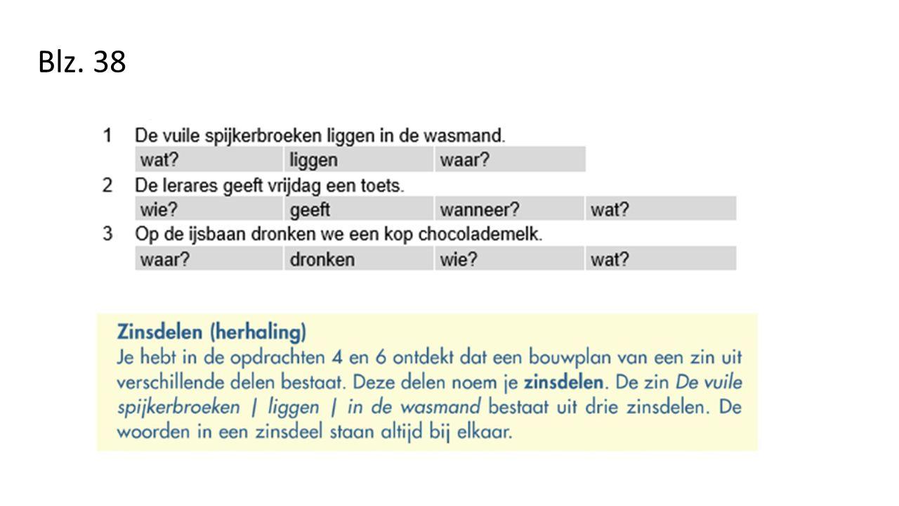 Oefenen! Schrijf een zin op en zoek de zinsdelen.