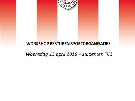 WORKSHOP BESTUREN SPORTORGANISATIES Woensdag 13 april 2016 – studenten TC3.