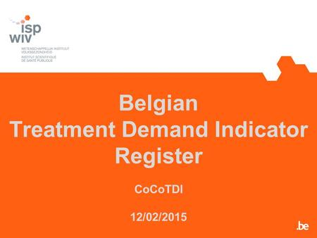 Belgian Treatment Demand Indicator Register CoCoTDI 12/02/2015.