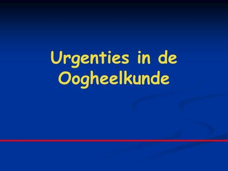 Urgenties in de Oogheelkunde