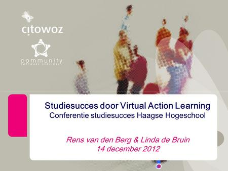 I Studiesucces door Virtual Action Learning Conferentie studiesucces Haagse Hogeschool Rens van den Berg & Linda de Bruin 14 december 2012.