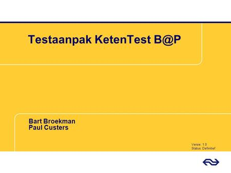 Testaanpak KetenTest Bart Broekman Paul Custers Versie: 1.0 Status: Definitief.
