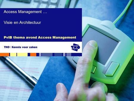 PvIB thema avond Access Management Access Management … Visie en Architectuur.