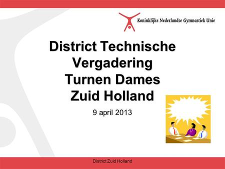 District Technische Vergadering Turnen Dames Zuid Holland 9 april 2013 District Zuid Holland.