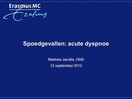 Spoedgevallen: acute dyspnoe Marloes Jacobs, HAB 12 september 2012.