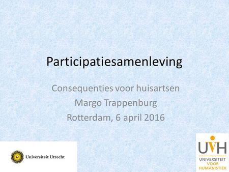 Participatiesamenleving Consequenties voor huisartsen Margo Trappenburg Rotterdam, 6 april 2016.