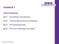 Hoofdstuk 1 Wat is marketing? § 1.1De betekenis van marketing § 1.2Commerciële economie of marketing? § 1.3Het marketingconcept § 1.4 De rol van marketing.