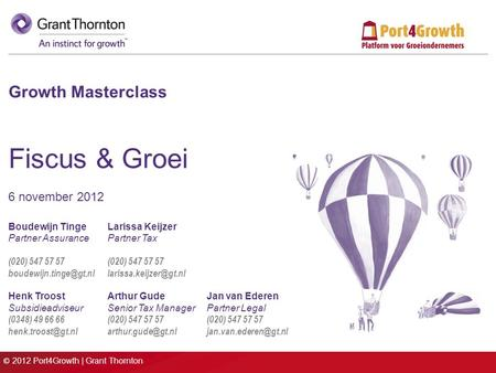 © 2012 Port4Growth | Grant Thornton Growth Masterclass Fiscus & Groei 6 november 2012 Boudewijn TingeLarissa Keijzer Partner AssurancePartner Tax (020)