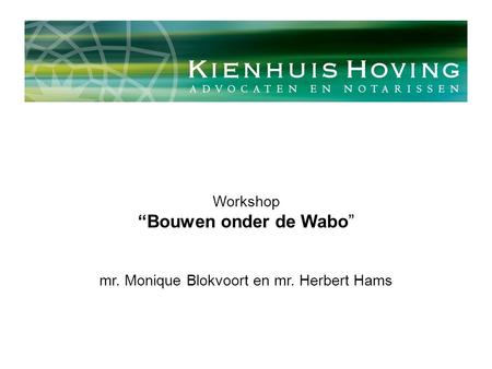"Workshop ""Bouwen onder de Wabo"" mr. Monique Blokvoort en mr. Herbert Hams."