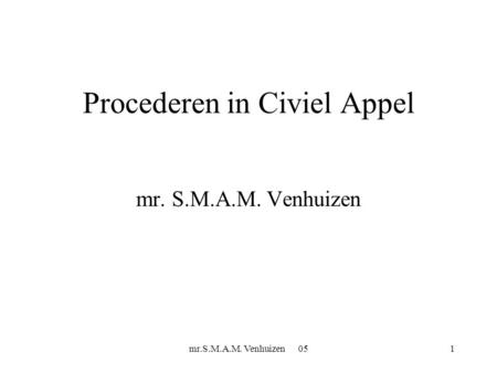 Mr.S.M.A.M. Venhuizen 051 Procederen in Civiel Appel mr. S.M.A.M. Venhuizen.