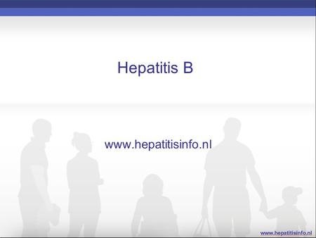 Hepatitis B www.hepatitisinfo.nl. Hepatitis B Epidemiologie Transmissie Virologie HBV kliniek / symptomen Diagnostiek Behandeling Preventie.