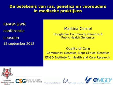 EMGO Institute for Health and Care Research Quality of Care Martina Cornel Hoogleraar Community Genetics & Public Health Genomics De betekenis van ras,