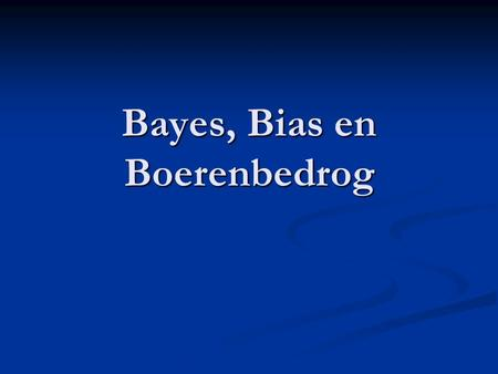 Bayes, Bias en Boerenbedrog. Diagnostiek Diagnostiek Trial-interpretatie Trial-interpretatie.
