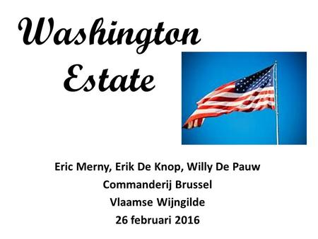 Washington Estate Eric Merny, Erik De Knop, Willy De Pauw Commanderij Brussel Vlaamse Wijngilde 26 februari 2016.
