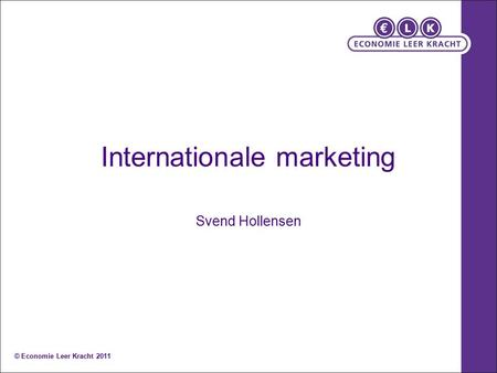 Internationale marketing Svend Hollensen © Economie Leer Kracht 2011.