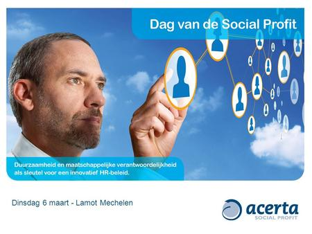 Dinsdag 6 maart - Lamot Mechelen. Workshop 3: Rendement van Talent Erna Sterckx, business manager van Acerta Consult gaat in dialoog met San Cooreman,