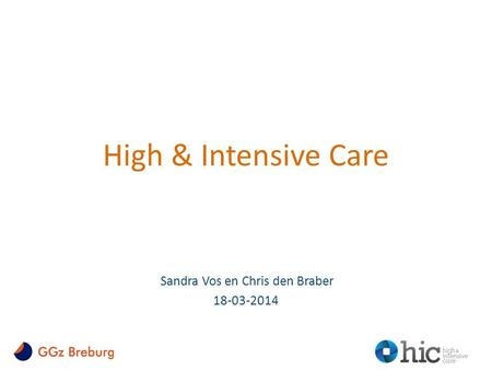 High & Intensive Care Sandra Vos en Chris den Braber 18-03-2014.