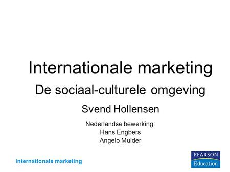 Internationale marketing De sociaal-culturele omgeving Svend Hollensen Nederlandse bewerking: Hans Engbers Angelo Mulder.