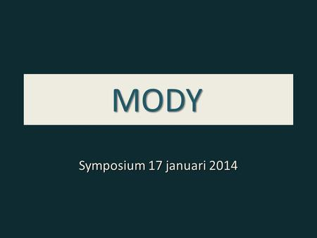 MODY Symposium 17 januari 2014. It's not type 1 and it's not type 2, but something else.