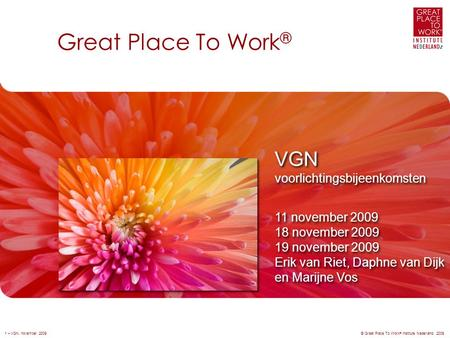 Great Place To Work ® © Great Place To Work ® Institute Nederland, 2009 VGN voorlichtingsbijeenkomsten 11 november 2009 18 november 2009 19 november 2009.