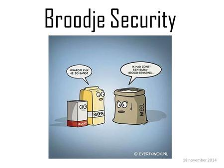 Broodje Security 18 november 2014. Vroeger Security nog geen hot topic Inbraak bleef soms lang uit.