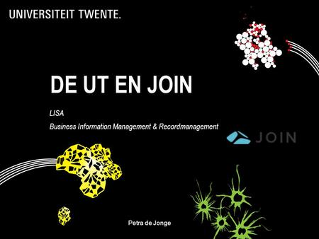 DE UT EN JOIN LISA Business Information Management & Recordmanagement Petra de JongeDecos- 1.