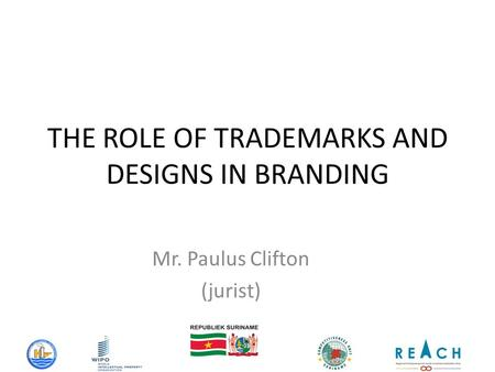 THE ROLE OF TRADEMARKS AND DESIGNS IN BRANDING Mr. Paulus Clifton (jurist)