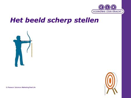 Het beeld scherp stellen ©: Pearson: Solomon: Marketing Real Life.