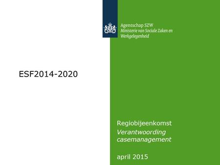 ESF2014-2020 Regiobijeenkomst Verantwoording casemanagement april 2015.