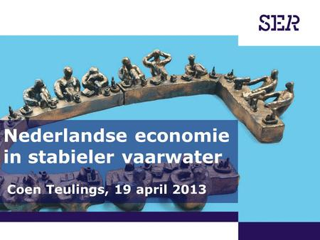 00-00-2009 | pagina 1/x | Afdeling Communicatie Nederlandse economie in stabieler vaarwater Coen Teulings, 19 april 2013.