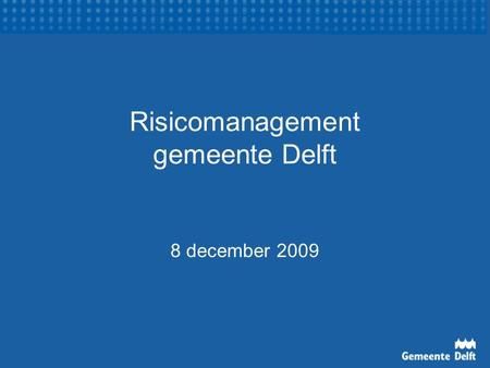 Risicomanagement gemeente Delft 8 december 2009. Risicomanagement Doel Opzet Werking Voorbeelden Conclusies Thema: model grondexploitaties.