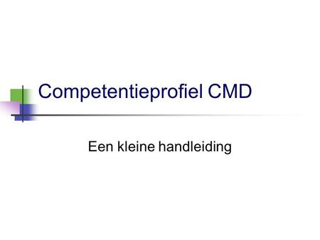 Competentieprofiel CMD Een kleine handleiding. De competenties 1.Research & innovation 2.Concepting 3.Design 4.Multimedia production 5.Quality monitoring.