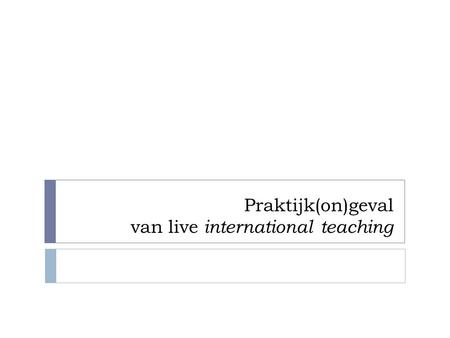 Praktijk(on)geval van live international teaching.