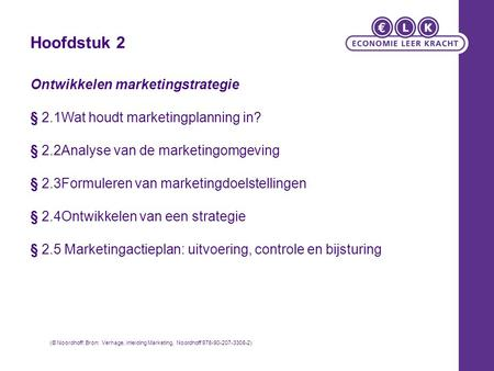 Hoofdstuk 2 Ontwikkelen marketingstrategie § 2.1Wat houdt marketingplanning in? § 2.2Analyse van de marketingomgeving § 2.3Formuleren van marketingdoelstellingen.