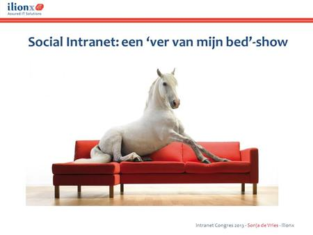 Social Intranet: een 'ver van mijn bed'-show Intranet Congres 2013 - Sonja de Vries - ilionx.