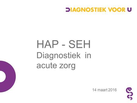 Diagnostiek in acute zorg 14 maart 2016 HAP - SEH.