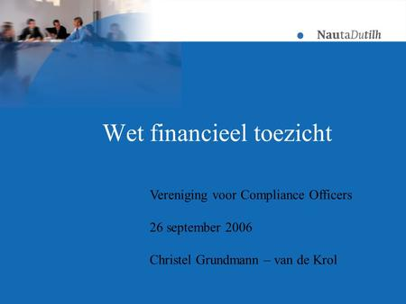 Wet financieel toezicht Vereniging voor Compliance Officers 26 september 2006 Christel Grundmann – van de Krol.