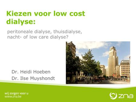Dr. Heidi Hoeben Dr. Ilse Muyshondt Kiezen voor low cost dialyse: peritoneale dialyse, thuisdialyse, nacht- of low care dialyse?