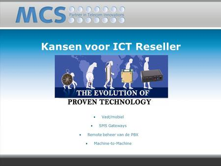 Kansen voor ICT Reseller Vast/mobiel SMS Gateways Remote beheer van de PBX Machine-to-Machine.