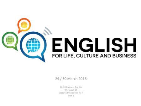 29 / 30 March 2016 20/20 Business English Werkboek B1 Sector Administratie N3-4 Unit 8.